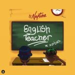 "Dj Neptune Ft Zlatan – "" English Teacher"""