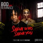 AUDIO + VIDEO: B.O.D Ft. Reminisce – Shenk Who Shenk You