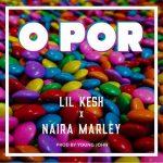 Lil Kesh ft Naira Marley – O Por