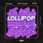 Picazo Ft. Yomi Blaze & Trod – Lollipop