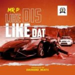 Mr P – Like Dis Like Dat