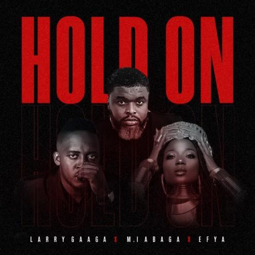 Larry Gaaga Ft. M.I Abaga, Efya – Hold On MP3