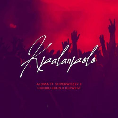 Aloma ft. SuperWozzy, Chinko Ekun & Idowest – Kpalanpolo MP3