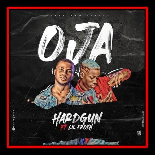 Hardgun Ft. Lil Frosh – Oja MP3
