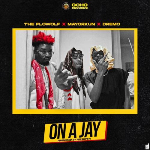 The Flowolf Ft. Mayorkun, Dremo – On A Jay MP3