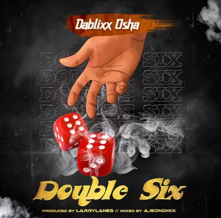 Dablixx Osha – Double Six (Prod. by LarryLanes) MP3