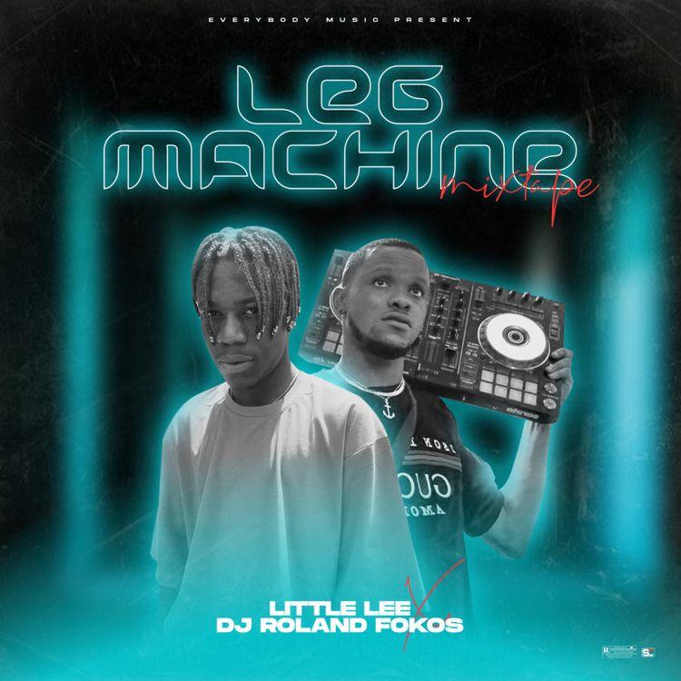 Dj Roland Fokos X Little Lee – Leg Machine Mixtape