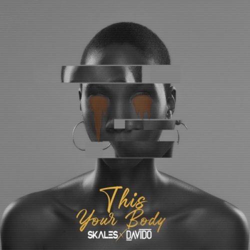 DOWNLOAD Skales Ft. Davido This Your Body MP3 AUDIO
