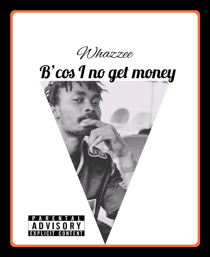 DOWNLOAD Whazzee Bcos i no Get Money MP3 AUDIO