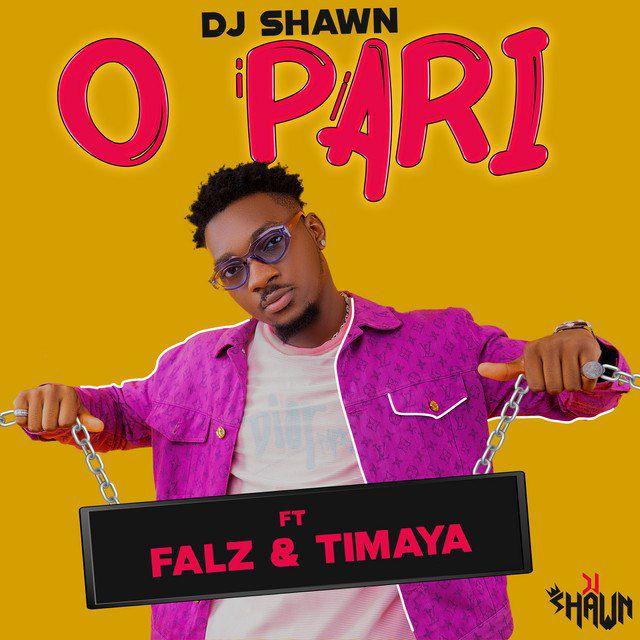 DOWNLOAD Dj Shawn Ft Falz & Timaya - O Pari MP3